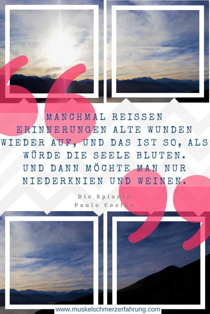 Zitat Manchmal reißen Erinnerungen alte Wunden wieder auf, und das ist so, als würde sie Seele bluten. Und dann möchte man nur niederknien und weinen.- Paulo Coelho Muskelschmerzerfahrung.com